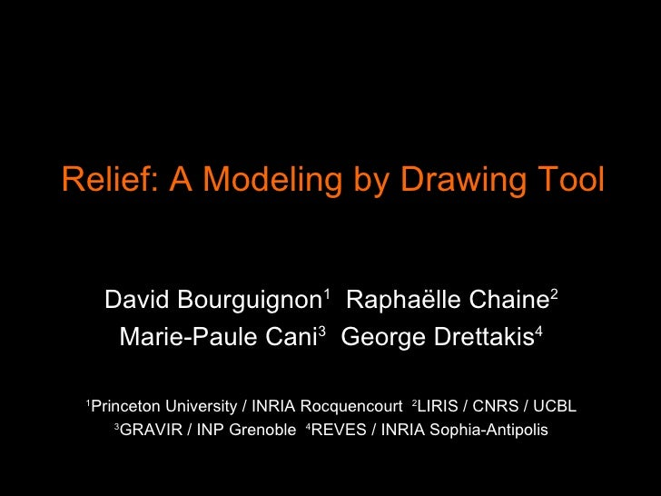 Relief: A Modeling by Drawing Tool David Bourguignon 1   Raphaëlle Chaine 2 Marie-Paule Cani 3   George Drettakis 4 1 Prin...