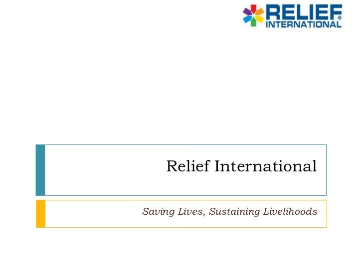 Relief International<br />Saving Lives, Sustaining Livelihoods<br />