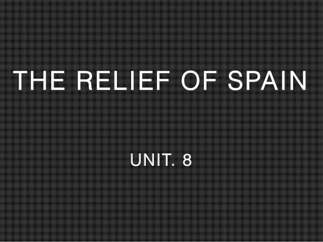 THE RELIEF OF SPAIN UNIT. 8