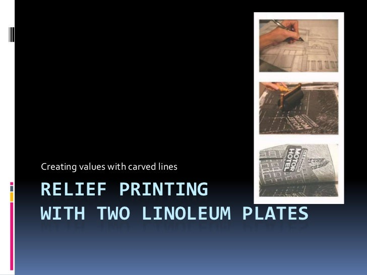 Creating values with carved linesRELIEF PRINTINGWITH TWO LINOLEUM PLATES