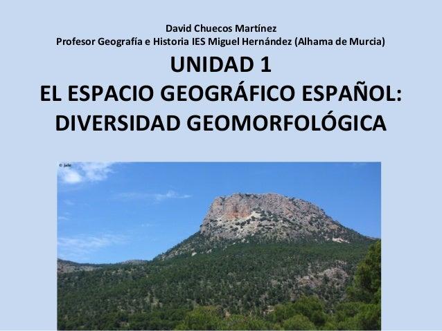 David Chuecos Martínez Profesor Geografía e Historia IES Miguel Hernández (Alhama de Murcia)  UNIDAD 1 EL ESPACIO GEOGRÁFI...