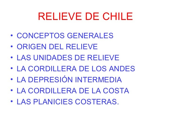 RELIEVE DE CHILE <ul><li>CONCEPTOS GENERALES </li></ul><ul><li>ORIGEN DEL RELIEVE </li></ul><ul><li>LAS UNIDADES DE RELIEV...