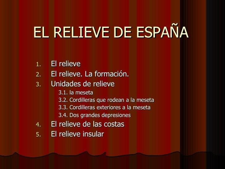 EL RELIEVE DE ESPAÑA <ul><li>El relieve </li></ul><ul><li>El relieve. La formación. </li></ul><ul><li>Unidades de relieve ...