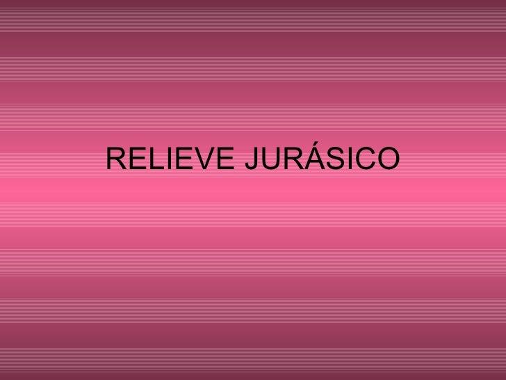RELIEVE JURÁSICO