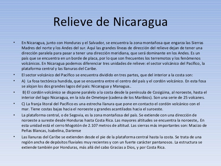 Relieve de Nicaragua <ul><li>En Nicaragua, junto con Honduras y el Salvador, se encuentra la zona montañosa que engarza la...