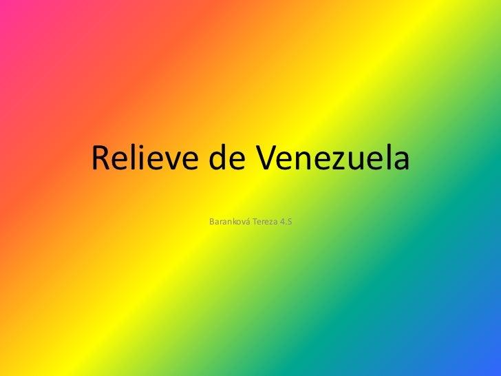 Relieve de Venezuela<br />Baranková Tereza 4.S<br />