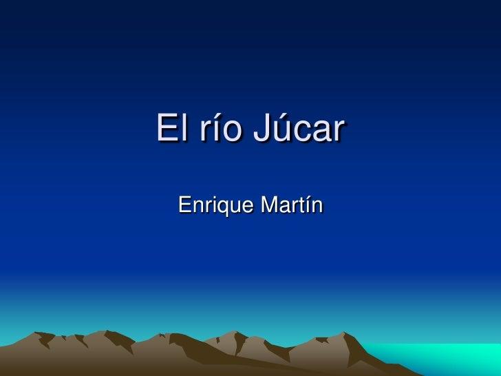 El río Júcar <br />Enrique Martín<br />