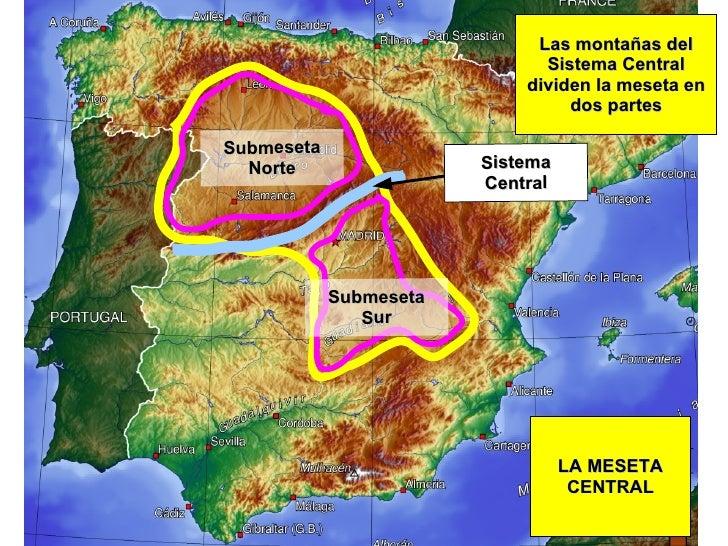 LA MESETA CENTRAL Submeseta Norte Submeseta Sur Las montañas del Sistema Central dividen la meseta en dos partes Sistema C...