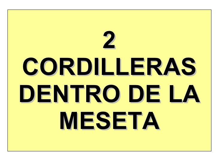 2 CORDILLERAS DENTRO DE LA MESETA