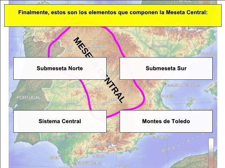 MESETA CENTRAL Finalmente, estos son los elementos que componen la Meseta Central: Submeseta Norte Submeseta Sur Montes de...