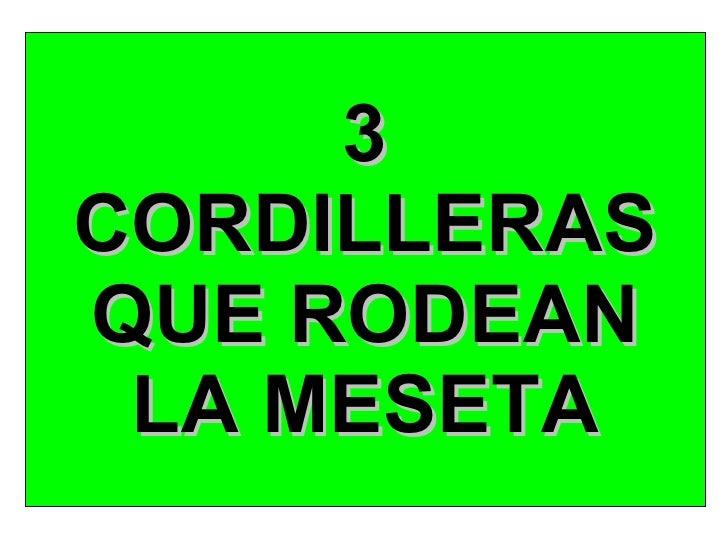 3 CORDILLERAS QUE RODEAN LA MESETA