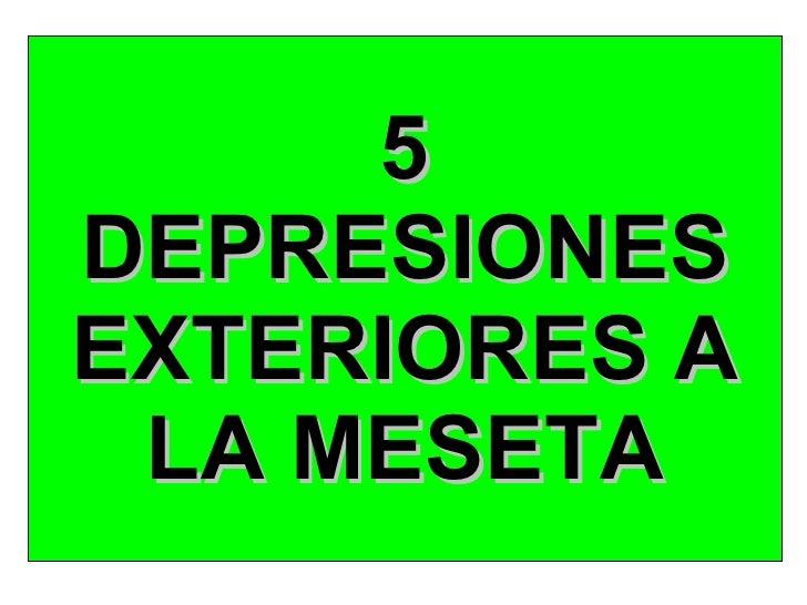 5 DEPRESIONES EXTERIORES A LA MESETA