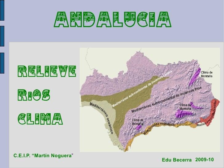 """ANDALUCIA    RELIEVE   RiOS   CLIMA   C.E.I.P. """"Martín Noguera""""                             Edu Becerra 2009-10"""