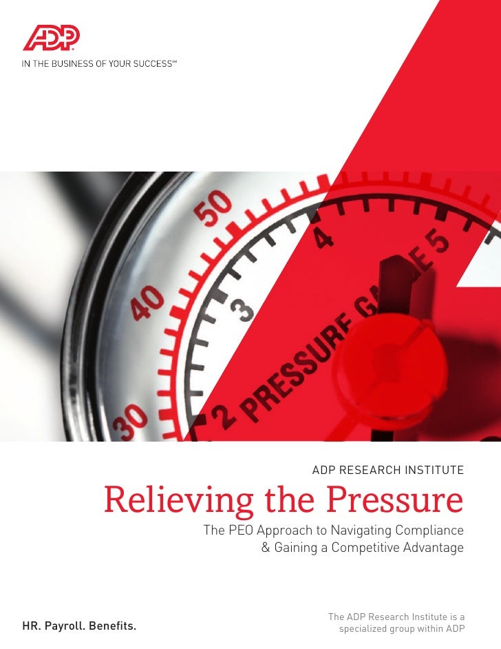 ADP RESEARCH INSTITUTE               Relieving the Pressure                         The PEO Approach to Navigating Complia...