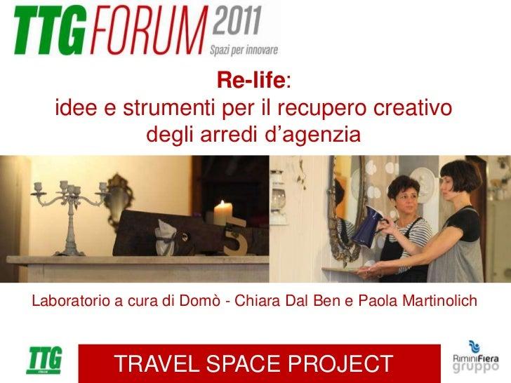 Re-life:   idee e strumenti per il recupero creativo             degli arredi d'agenziaLaboratorio a cura di Domò - Chiara...