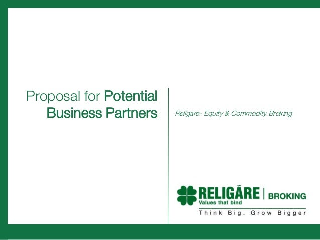 Proposal for Potential   Business Partners     Religare- Equity & Commodity Broking
