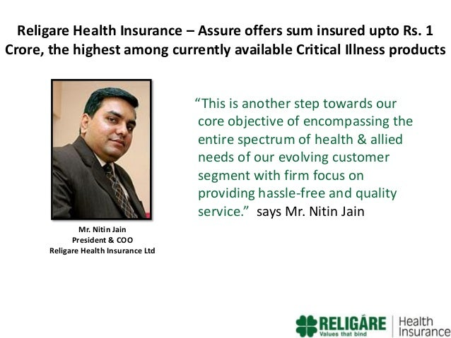 Religare Health Insurance – Assure offers sum insured upto Rs. 1 Crore, the highest among currently available Critical Ill...