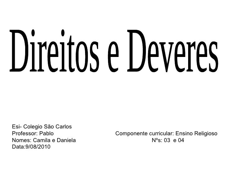 Direitos e Deveres Esi- Colegio São Carlos Professor: Pablo  Componente curricular: Ensino Religioso Nomes: Camila e Danie...