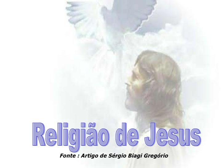 Religião de Jesus Fonte : Artigo de Sérgio Biagi Gregório