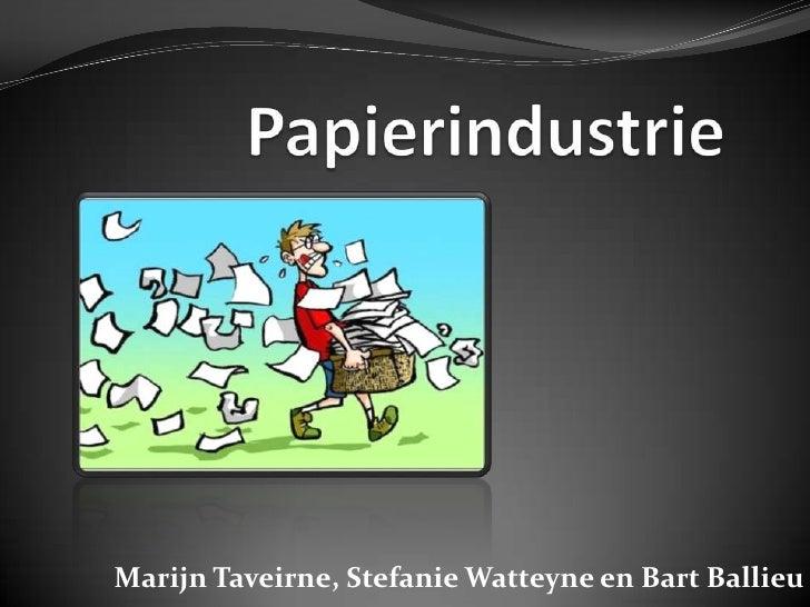 Papierindustrie<br />Marijn Taveirne, Stefanie Watteyne en Bart Ballieu<br />