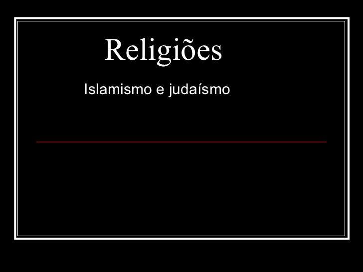 Religiões  Islamismo e judaísmo