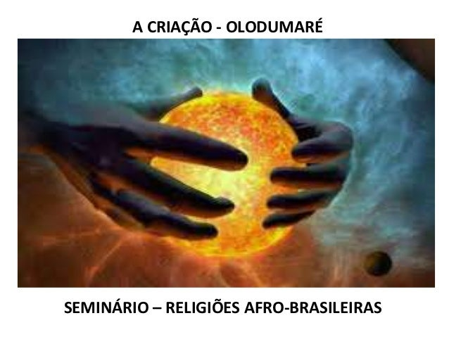 A CRIAÇÃO - OLODUMARÉSEMINÁRIO – RELIGIÕES AFRO-BRASILEIRAS