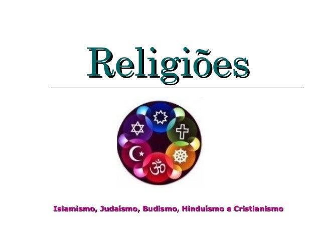 ReligiõesIslamismo, Judaísmo, Budismo, Hinduísmo e Cristianismo