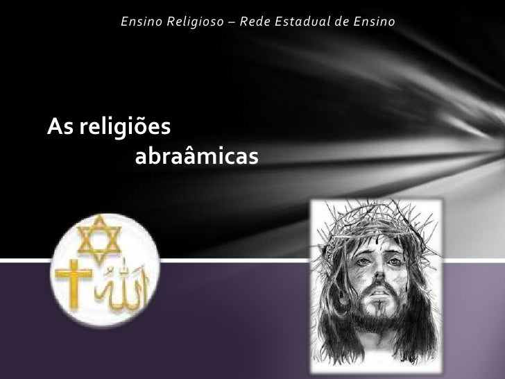 Ensino Religioso – Rede Estadual de EnsinoAs religiões         abraâmicas