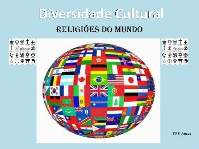 Diversidade Cultural Religiões do Mundo  T.R.P. Amado