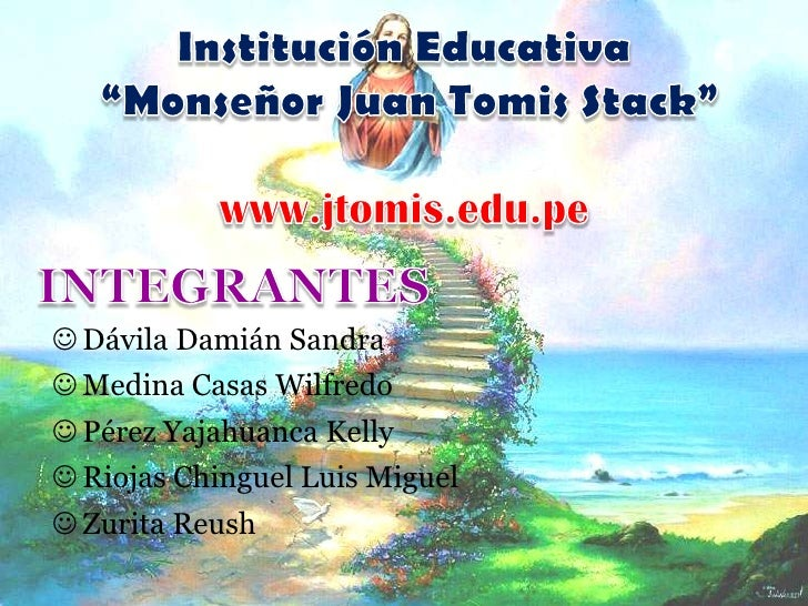 "Institución Educativa ""Monseñor Juan TomisStack""www.jtomis.edu.pe<br />INTEGRANTES<br /><ul><li>Dávila Damián Sandra"