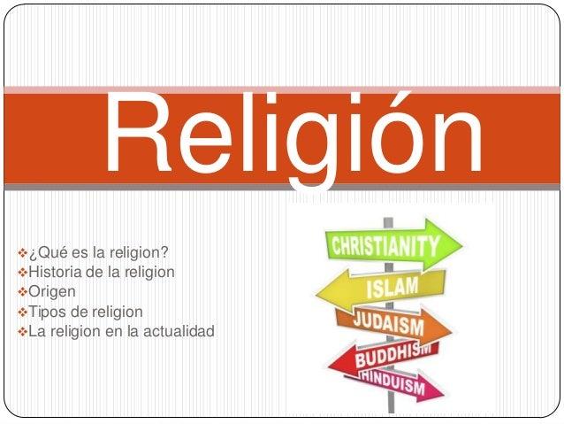 Religión ¿Qué es la religion? Historia de la religion Origen Tipos de religion La religion en la actualidad