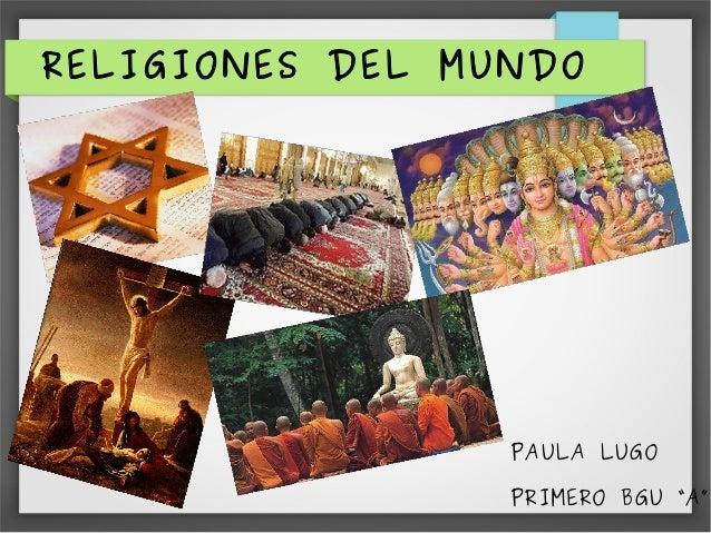 "RELIGIONES DEL MUNDO PAULA LUGO PRIMERO BGU ""A"""