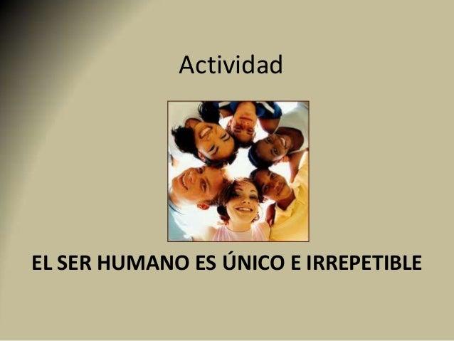 Actividad EL SER HUMANO ES ÚNICO E IRREPETIBLE