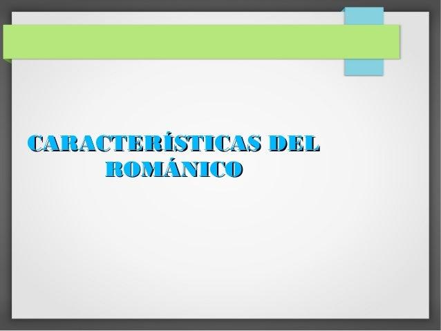 CARACTERÍSTICAS DEL     ROMÁNICO