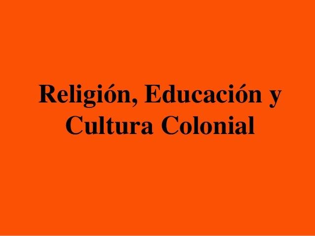 Religión, Educación y  Cultura Colonial