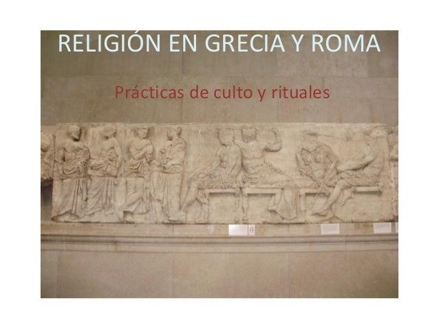 RELIGIÓN EN GRECIA Y ROMA Prácticas de culto y rituales