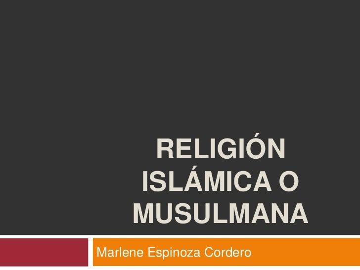 RELIGIÓN     ISLÁMICA O     MUSULMANAMarlene Espinoza Cordero