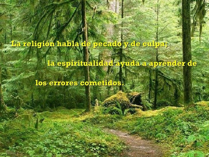 La religión habla de pecado y de culpa;  la espiritualidad ayuda a aprender de  los errores cometidos.