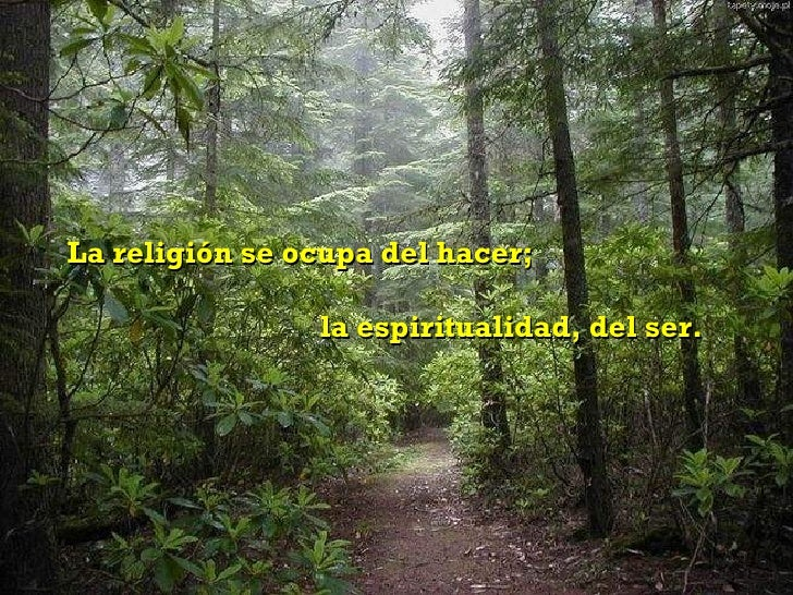 La religión se ocupa del hacer;  la espiritualidad, del ser.