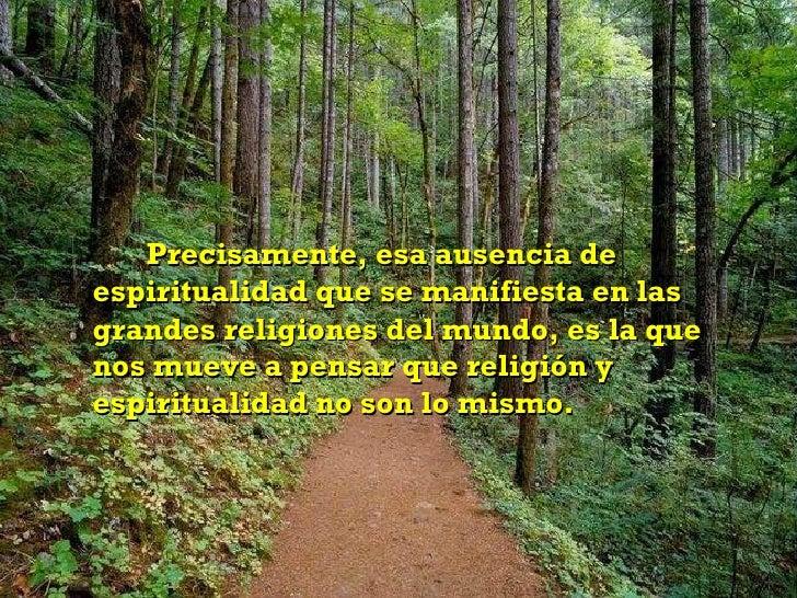 Precisamente, esa ausencia de espiritualidad que se manifiesta en las grandes religiones del mundo, es la que nos mueve a ...