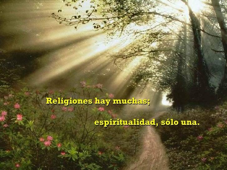 Religiones hay muchas; espiritualidad, sólo una.