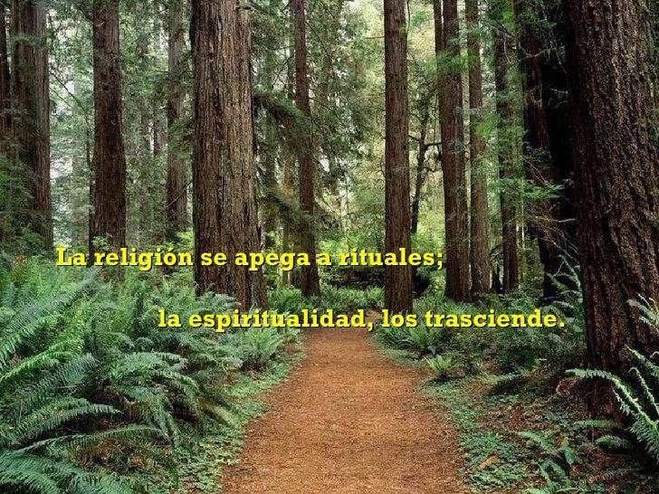La religión se apega a rituales; la espiritualidad, los trasciende.