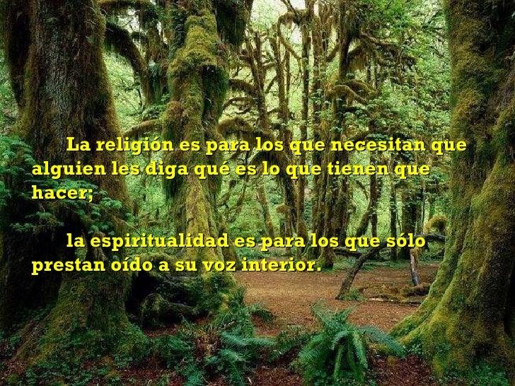 La religión es para los que necesitan que alguien les diga qué es lo que tienen que hacer;  la espiritualidad es para los ...
