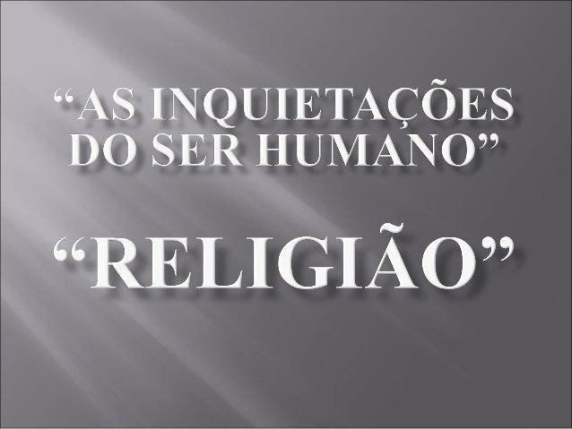 A Religião serve para designar qualquer conjunto de crenças e valores que compõem a fé de determinada pessoa ou conjunto d...