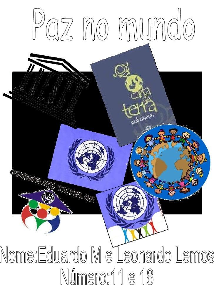 Nome:Eduardo M e Leonardo Lemos Número:11 e 18 Paz no mundo