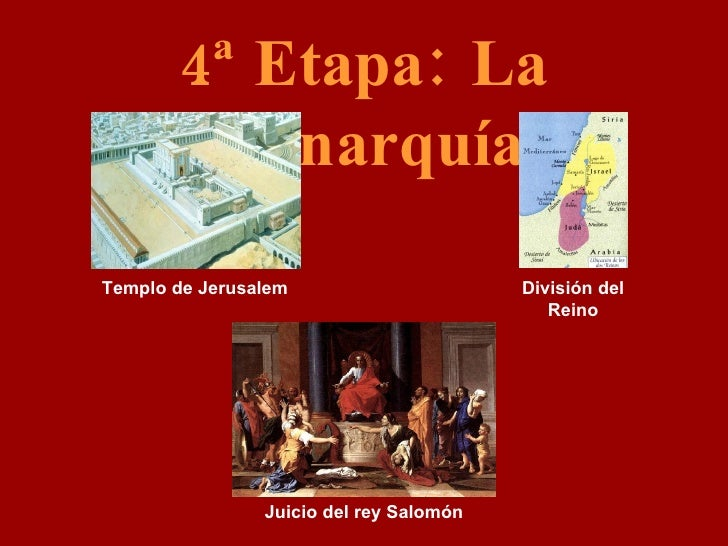 4ª Etapa: La Monarquía Templo de Jerusalem División del Reino Juicio del rey Salomón