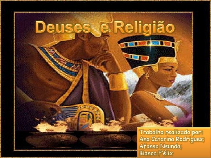 Deuses  e Religião<br />Trabalho realizado por:<br />Ana Catarina Rodrigues;<br />Afonso Nsunda;<br />BiancaF'élix<br />