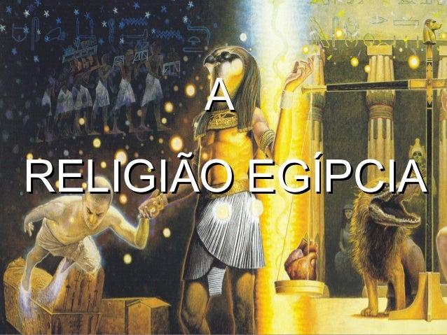 AA RELIGIÃO EGÍPCIARELIGIÃO EGÍPCIA