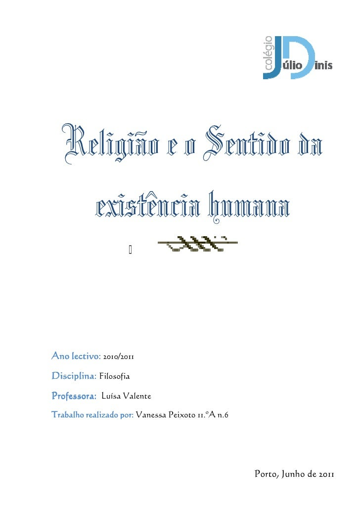 Religião e o Sentido da     existência humanaAno lectivo: 2010/2011Disciplina: FilosofiaProfessora: Luísa ValenteTrabalho ...