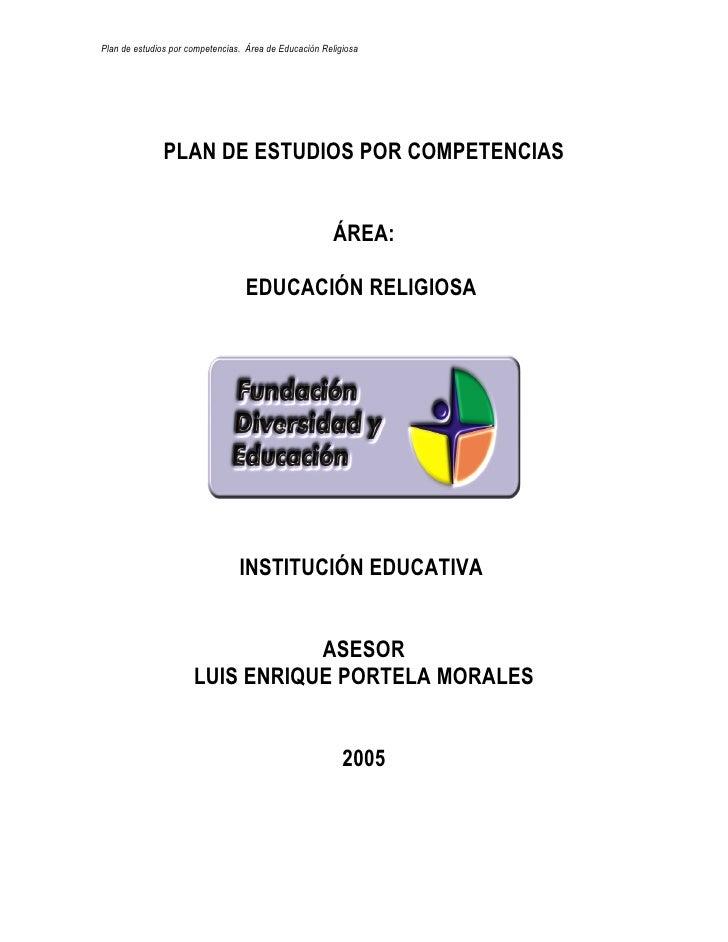Plan de estudios por competencias. Área de Educación Religiosa                    PLAN DE ESTUDIOS POR COMPETENCIAS       ...
